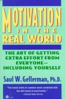 Motivation in the real world by Saul W. Gellerman