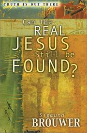 Cover of: Can the Real Jesus Still Be Found? (Brouwer, Sigmund, Truth Is Out There Series.) | Sigmund Brouwer
