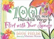 Cover of: 100 fun and fabulous ways to flirt with your spouse