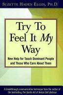 Cover of: Try to Feel It My Way: New Help for Touch Dominant People and Those Who Care About Them