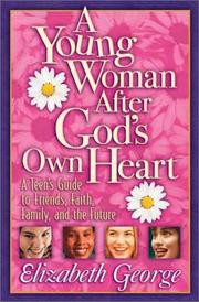 Cover of: Young Woman After God's Own Heart: A Teen's Guide to Friends, Faith, Family, and the Future