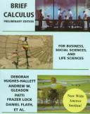 Cover of: Brief Calculus | Deborah Hughes-Hallett, Andrew M. Gleason, Patti Frazer Lock, Daniel E. Flath, Sheldon P. Gordon, David O. Lomen, David Lovelock, William G. McCallum, Brad G. Osgood, Andrew Pasquale, Jeff Tecosky-Feldman, Joe B. Thrash, Karen R. Thrash, Thomas W. Tucker