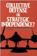 Cover of: Collective Defense or Strategic Independence: Alternative Strategies for the Future