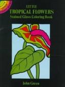 Cover of: Little Tropical Flowers Stained Glass Coloring Book