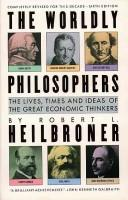 Cover of: The Worldly Philosophers: The Lives, Times and Ideas of the Great Economic Thinkers