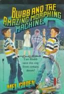 Cover of: Blubb and the Amazing Morphing Machine | Mel Gilden
