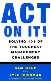 Cover of: Act on It! Solving 101 of the Toughest Management Challenges | Sam Deep