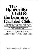Cover of: The hyperactive child & the learning disabled child | Paul H. Wender