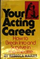Cover of: Your acting career | Rebecca Nahas