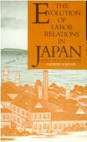 Cover of: The Evolution of Labor Relations in Japan | Andrew Gordon