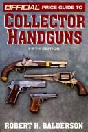 Cover of: Official Price Guide to Collector Handguns, 5th ed. (Official Price Guide to Collector Handguns) | Robert H. Balderson