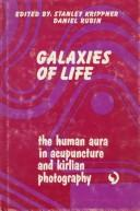 Cover of: Galaxies of life | Western Hemisphere Conference on Kirlian Photography, Acupuncture, and the Human Aura New York 1972.