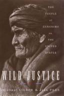 Cover of: Wild Justice:: The People of Geronimo vs. the Untited States