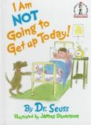 Cover of: I am not going to get up today! | Dr. Seuss