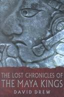 Cover of: The Lost Chronicles of the Maya Kings | David Drew