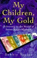 Cover of: My Children, My Gold | Debbie Taylor