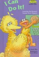 Cover of: I can do it!: featuring Jim Henson's Sesame Street Muppets