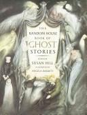 Cover of: The Random House book of ghost stories | edited by Susan Hill ; illustrated by Angela Barrett.