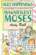 Cover of: Magnificent Moses (Holy Happenings) | Andy Robb