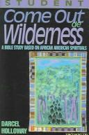 Cover of: Come Out De Wilderness | Darcel Holloway