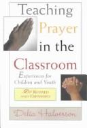 Teaching Prayer in the Classroom by Delia Touchton Halverson