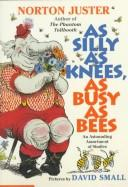 Cover of: As silly as knees, as busy as bees: an astounding assortment of similes