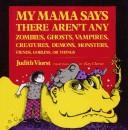 Cover of: My Mama Says There Aren't Any Zombies, Ghosts, Vampires, Creatures, Demons, Monsters, Fiends...