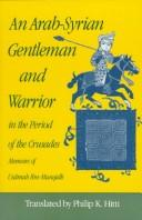 Cover of: An Arab-Syrian Gentleman and Warrior in the Period of the Crusades | Usamah Ibn Munqidh