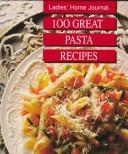 Cover of: 100 great pasta recipes |