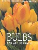 Cover of: Better Homes and Gardens Bulbs for All Seasons | Better Homes and Gardens