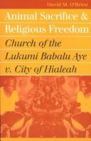 Cover of: Animal Sacrifice and Religious Freedom: Church of the Lukumi Babalu Aye v. City of Hialeah