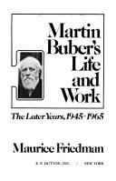 Martin Buber's life and work by Maurice S. Friedman