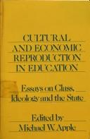 Cover of: Cultural and Economic Reproduction in Education: Essays on Class, Ideology, and the State (Routledge Education Books)