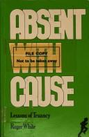 Cover of: Absent With Cause | Roger White
