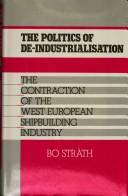 Cover of: The politics of de-industrialisation