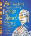 Cover of: You wouldn't want to be an Egyptian mummy | Stewart, David