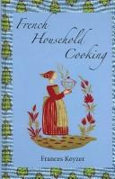 Cover of: French Household Cooking | Frances Keyzer