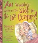 Cover of: You Wouldn't Want to Be Sick in the 16th Century!