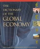 Cover of: The Dictionary of the Global Economy (Reference) | Steve Bookbinder, Lynne Einleger
