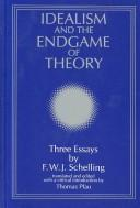 Cover of: Idealism and the Endgame of Theory: Three Essays (Suny Series, Intersections : Philosophy and Critical Theory) | Friedrich Wilhelm Joseph von Schelling