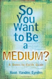 Cover of: So You Want To Be A Medium? | Rose Vanden Eynden