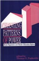 Cover of: Changing Patterns of Power | Thomas S. Popkewitz