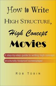 Cover of: How To Write High Structure, High Concept Movies