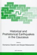 Cover of: Historical and Prehistorical Earthquakes in the Caucasus (NATO Science Partnership Sub-Series: 2:) |