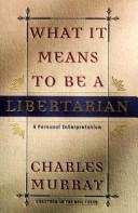 Cover of: What it means to be a libertarian: a personal interpretation