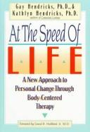 Cover of: At The Speed Of Life: A New Approach To Personal Change Through Body-Centered Therapy