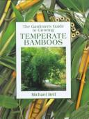 Cover of: The Gardener's Guide to Growing Temperate Bamboos (Gardener's Guides (David & Charles))