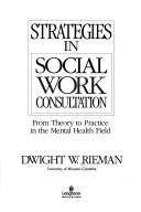Cover of: Strategies in social work consultation | Dwight W. Rieman