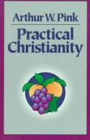 Cover of: Practical Christianity | Arthur W. Pink