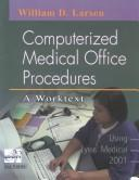 Computerized medical office procedures by William D. Larsen